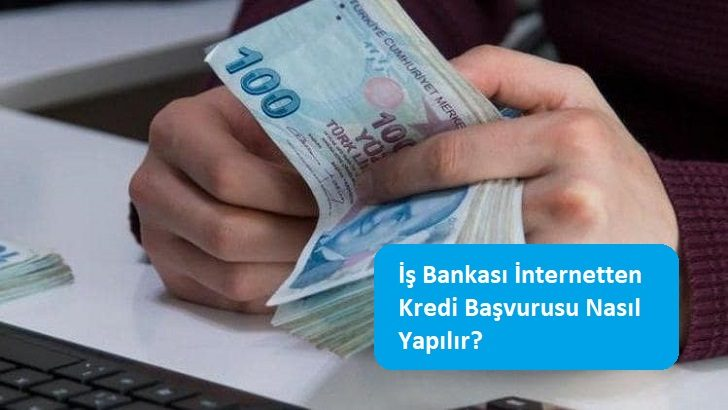 İş Bankası İnternetten Kredi Başvurusu Nasıl Yapılır?