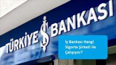 İş Bankası Hangi Sigorta Şirketi ile Çalışıyor?