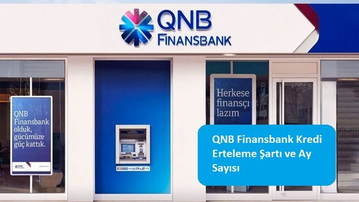 QNB Finansbank Kredi Erteleme Şartı ve Ay Sayısı