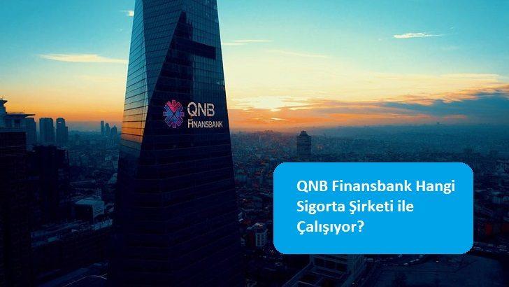 QNB Finansbank Hangi Sigorta Şirketi ile Çalışıyor?