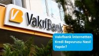 Vakıfbank İnternetten Kredi Başvurusu Nasıl Yapılır?