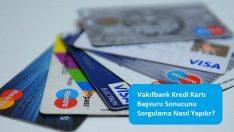 Vakıfbank Kredi Kartı Başvuru Sonucunu Sorgulama Nasıl Yapılır?