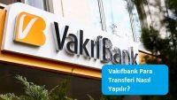 Vakıfbank Para Transferi Nasıl Yapılır?