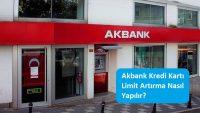 Akbank Kredi Kartı Limit Artırma Nasıl Yapılır?
