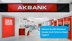 Akbank Kredili Mevduat Hesabı Limit Artırma Nasıl Yapılır?
