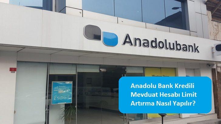 Anadolu Bank Kredili Mevduat Hesabı Limit Artırma Nasıl Yapılır?