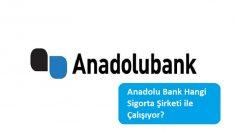 Anadolu Bank Hangi Sigorta Şirketi ile Çalışıyor?