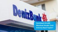 Denizbank Kredili Mevduat Hesabı Limit Artırma Nasıl Yapılır?
