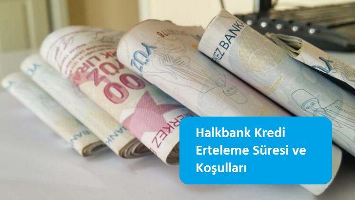 Halkbank Kredi Erteleme Süresi ve Koşulları