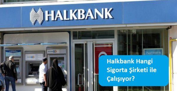 Halkbank Hangi Sigorta Şirketi ile Çalışıyor?