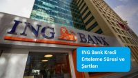 ING Bank Kredi Erteleme Süresi ve Şartları