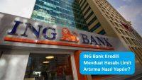 ING Bank Kredili Mevduat Hesabı Limit Artırma Nasıl Yapılır?