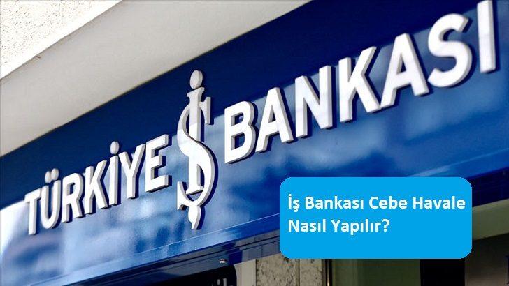 İş Bankası Cebe Havale Nasıl Yapılır?