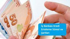 İş Bankası Kredi Erteleme Süresi ve Şartları