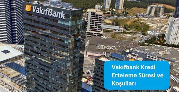 Vakıfbank Kredi Erteleme Süresi ve Koşulları