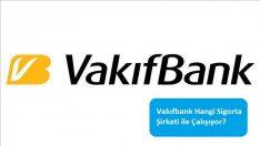 Vakıfbank Hangi Sigorta Şirketi ile Çalışıyor?