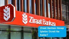 Ziraat Bankası Hesap İşletim Ücreti Ne Kadar?
